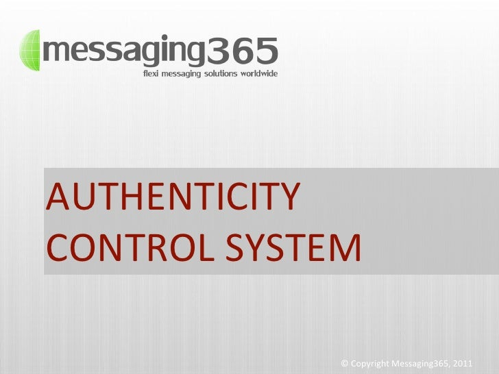 AUTHENTICITYCONTROL SYSTEM            © Copyright Messaging365, 2011