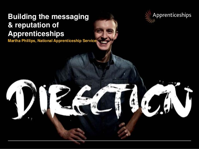 Building the messaging& reputation ofApprenticeshipsMartha Phillips, National Apprenticeship ServiceBuilding the messaging...