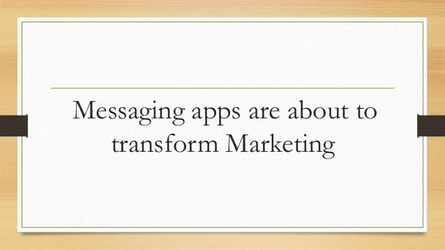 Messaging apps are about to transform Marketing