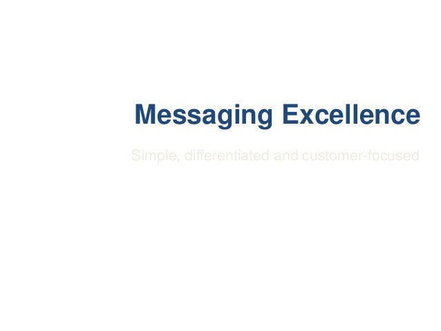 Messaging Excellence Simple, differentiated and customer-focused