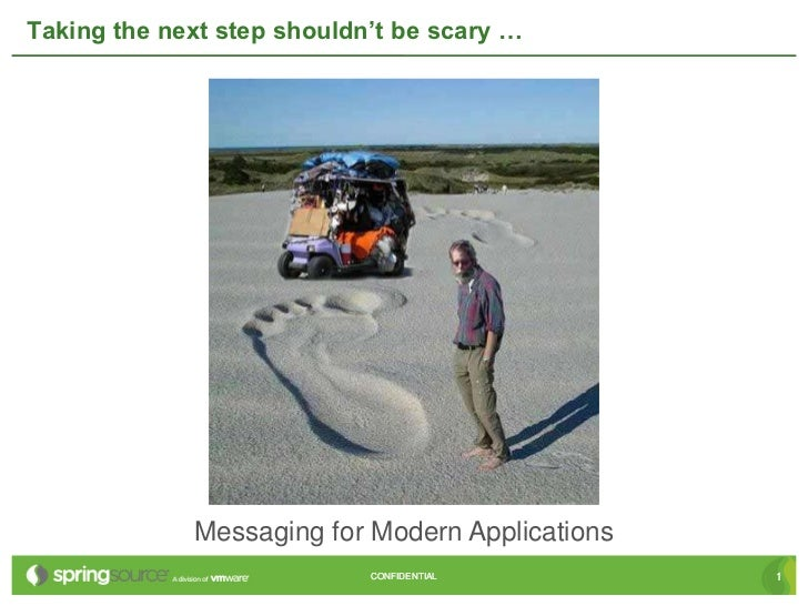 Taking the next step shouldn't be scary …             Messaging for Modern Applications                            CONFIDE...