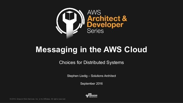 © 2016, Amazon Web Services, Inc. or its Affiliates. All rights reserved. Stephen Liedig – Solutions Archite...