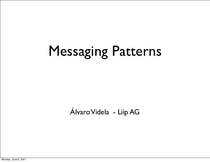 Messaging Patterns                          Álvaro Videla - Liip AGMonday, June 6, 2011