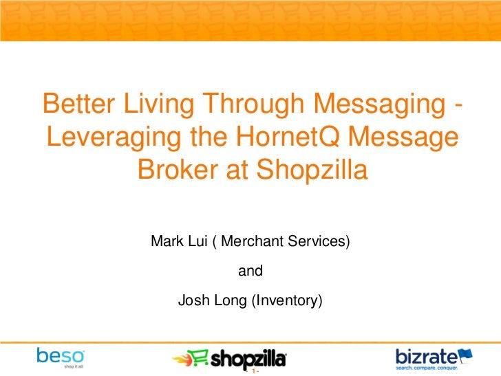 Better Living Through Messaging - Leveraging the HornetQ Message         Broker at Shopzilla          Mark Lui ( Merchant ...