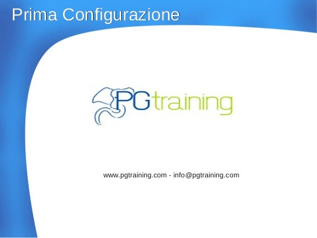 Prima ConfigurazionePrima Configurazione www.pgtraining.com - info@pgtraining.com