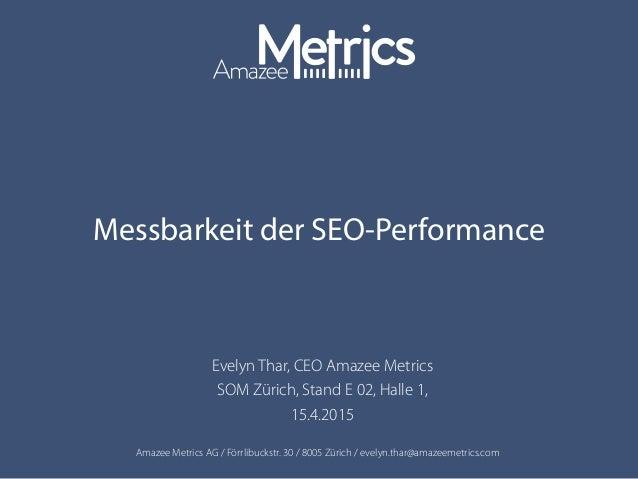 Amazee Metrics AG / Förrlibuckstr. 30 / 8005 Zürich / evelyn.thar@amazeemetrics.com Messbarkeit der SEO-Performance Evelyn...