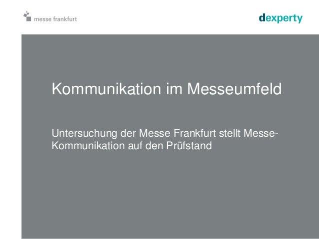 Kommunikation im Messeumfeld  Untersuchung der Messe Frankfurt stellt Messe-  Kommunikation auf den Prüfstand
