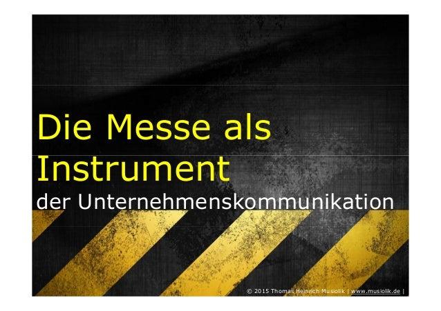 Die Messe als Instrument der Unternehmenskommunikation © 2015 Thomas Heinrich Musiolik | www.musiolik.de |