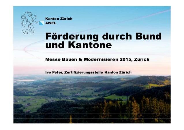 Kanton Zürich AWEL Messe Bauen & Modernisieren 2015, Zürich Förderung durch Bund und Kantone 1 Ivo Peter, Zertifizierungss...