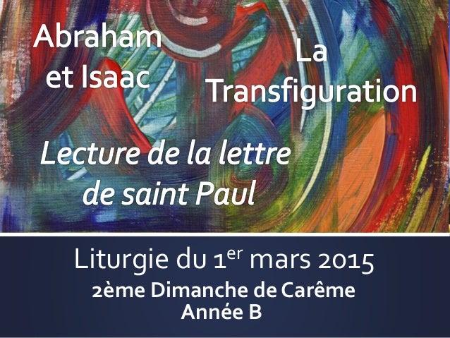Liturgie du 1er mars 2015 2ème Dimanche de Carême Année B