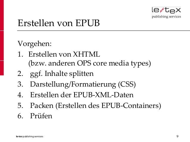 Erstellen von EPUB Vorgehen: 1. Erstellen von XHTML    (bzw. anderen OPS core media types) 2. ggf. Inhalte splitten 3. Dar...