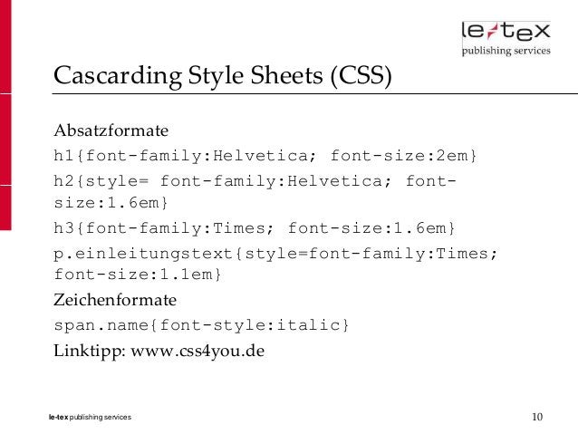 Cascarding Style Sheets (CSS) Absatzformate h1{font-family:Helvetica; font-size:2em} h2{style= font-family:Helvetica; font...
