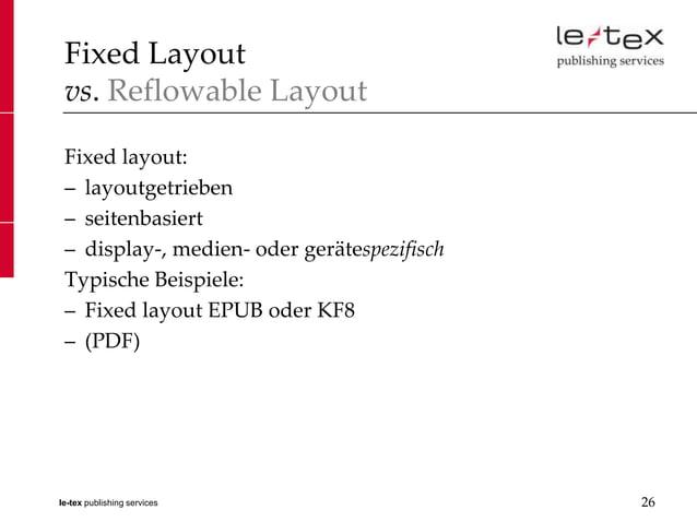 Fixed Layout vs. Reflowable Layout Fixed layout: – layoutgetrieben – seitenbasiert – display-, medien- oder gerätespezifis...