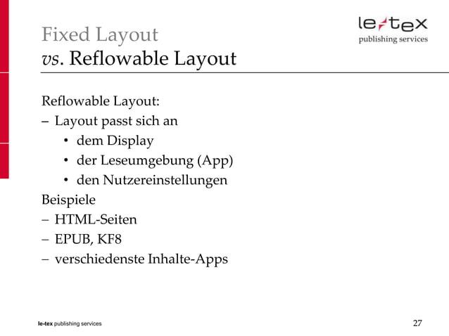 Fixed Layout vs. Reflowable Layout Reflowable Layout: – Layout passt sich an     • dem Display     • der Leseumgebung (App...