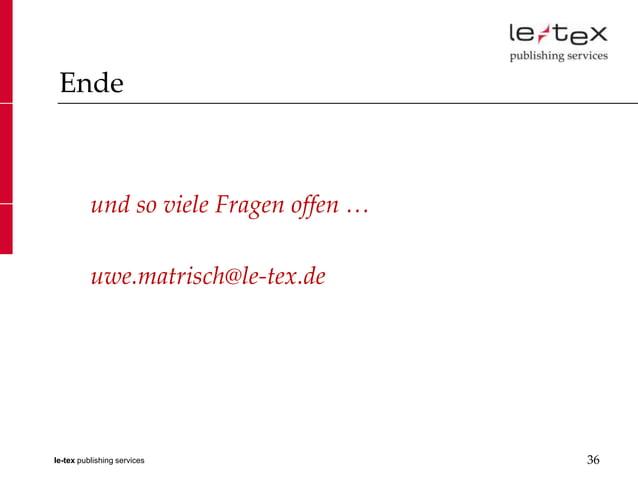 Ende          und so viele Fragen offen …          uwe.matrisch@le-tex.dele-tex publishing services              36