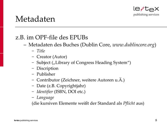 Metadaten z.B. im OPF-file des EPUBs          – Metadaten des Buches (Dublin Core, www.dublincore.org)                   −...