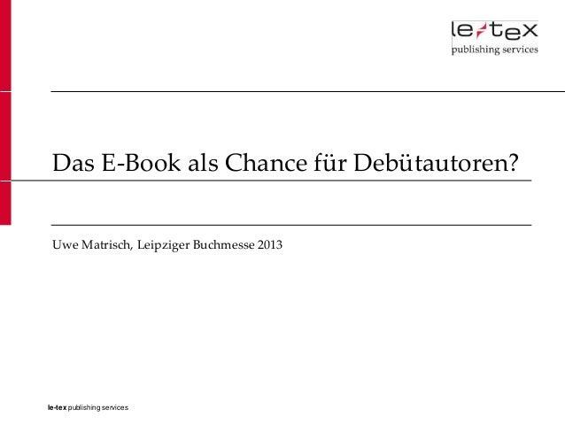 Das E-Book als Chance für Debütautoren? Uwe Matrisch, Leipziger Buchmesse 2013le-tex publishing services