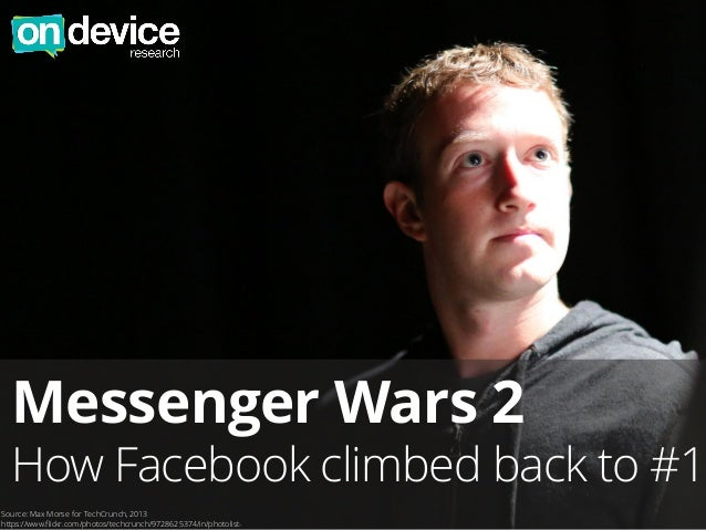 Messenger Wars 2 How Facebook climbed back to #1 Source: Max Morse for TechCrunch, 2013 https://www.flickr.com/photos/tech...