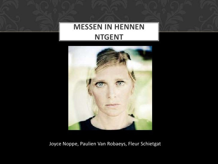 MESSEN IN HENNEN              NTGENTJoyce Noppe, Paulien Van Robaeys, Fleur Schietgat