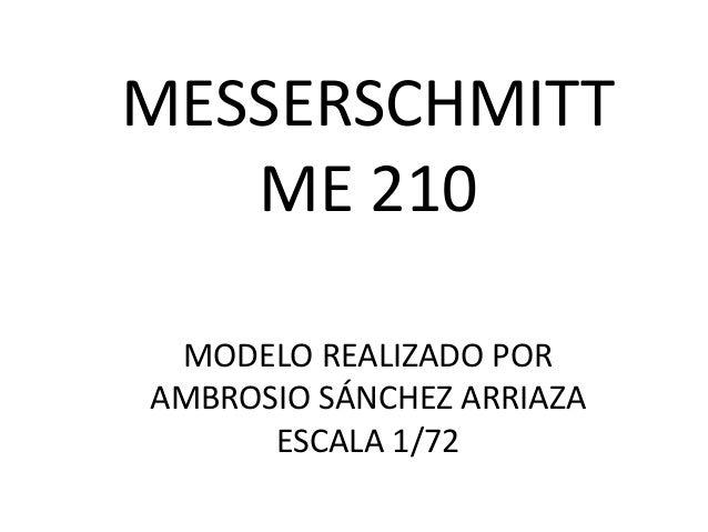 MESSERSCHMITT   ME 210 MODELO REALIZADO PORAMBROSIO SÁNCHEZ ARRIAZA      ESCALA 1/72