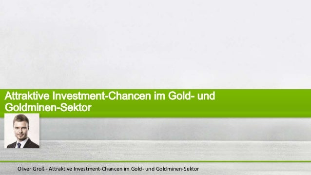 Oliver Groß - Attraktive Investment-Chancen im Gold- und Goldminen-Sektor Attraktive Investment-Chancen im Gold- und Goldm...