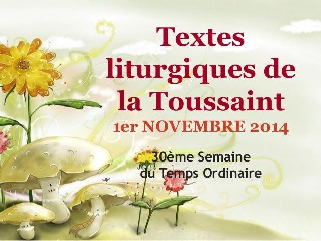 Textes liturgiques de la Toussaint  1er NOVEMBRE 2014  30ème Semaine du Temps Ordinaire