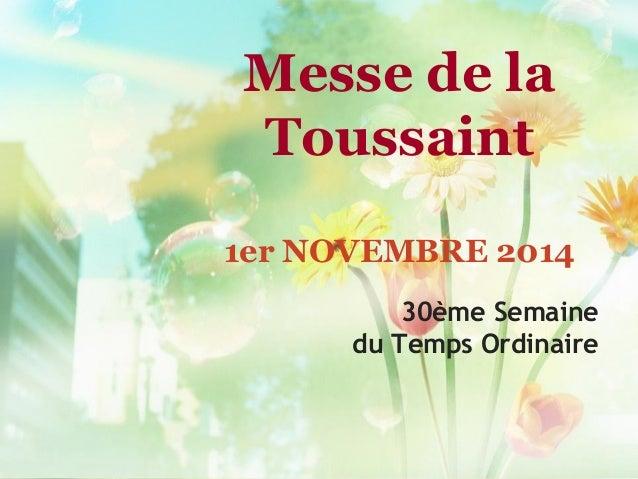 Messe de la Toussaint 1er NOVEMBRE 2014 30ème Semaine du Temps Ordinaire