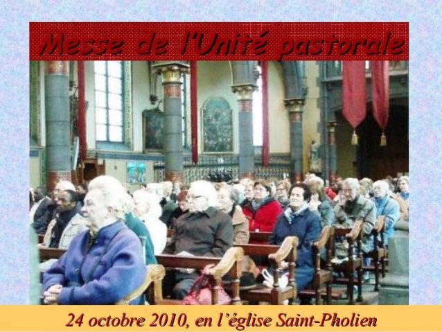 Messe de l'Unité pastoraleMesse de l'Unité pastorale 24 octobre 2010, en l'église Saint-Pholien24 octobre 2010, en l'églis...