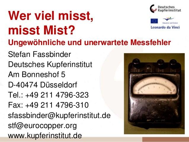 Wer viel misst, misst Mist? Ungewöhnliche und unerwartete Messfehler Stefan Fassbinder Deutsches Kupferinstitut Am Bonnesh...