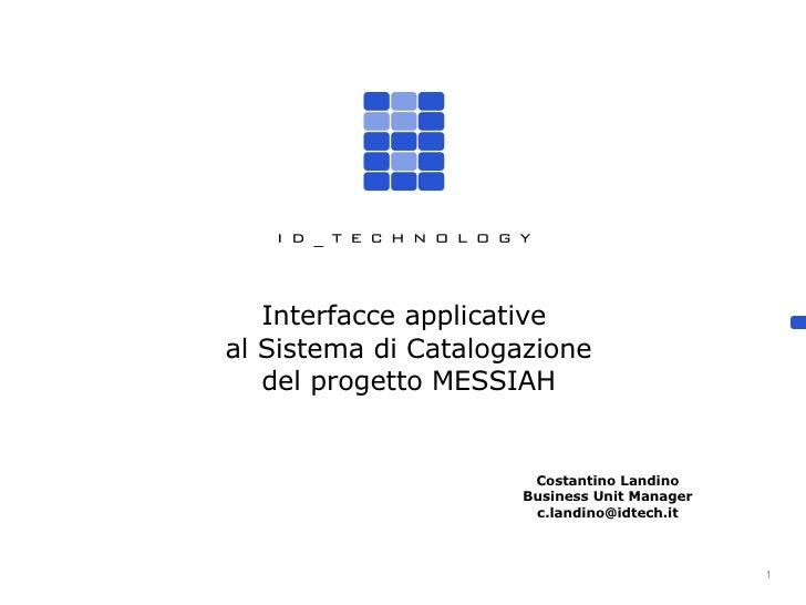 Costantino Landino Business Unit Manager [email_address] Interfacce applicative  al Sistema di Catalogazione del progetto ...