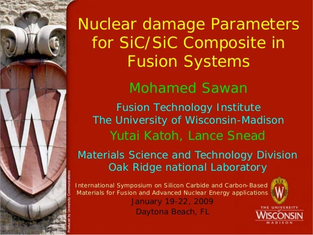 Nuclear damage Parametersfor SiC/SiC Composite inFusion SystemsMohamed SawanFusion Technology InstituteThe University of W...