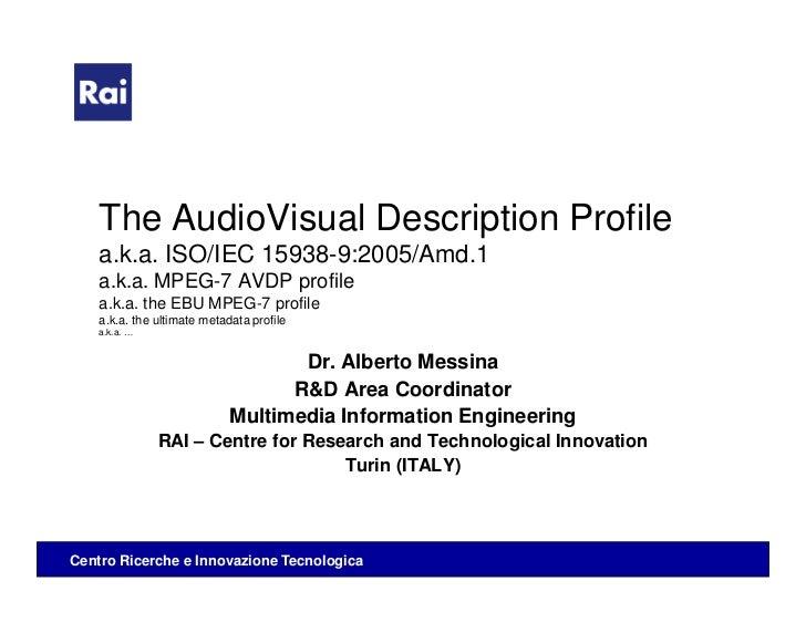 The AudioVisual Description Profile    a.k.a. ISO/IEC 15938-9:2005/Amd.1    a.k.a. MPEG-7 AVDP profile    a.k.a. the EBU M...