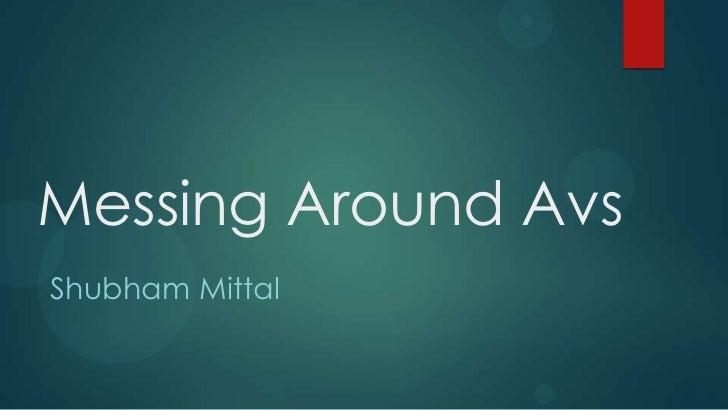 Messing Around AvsShubham Mittal