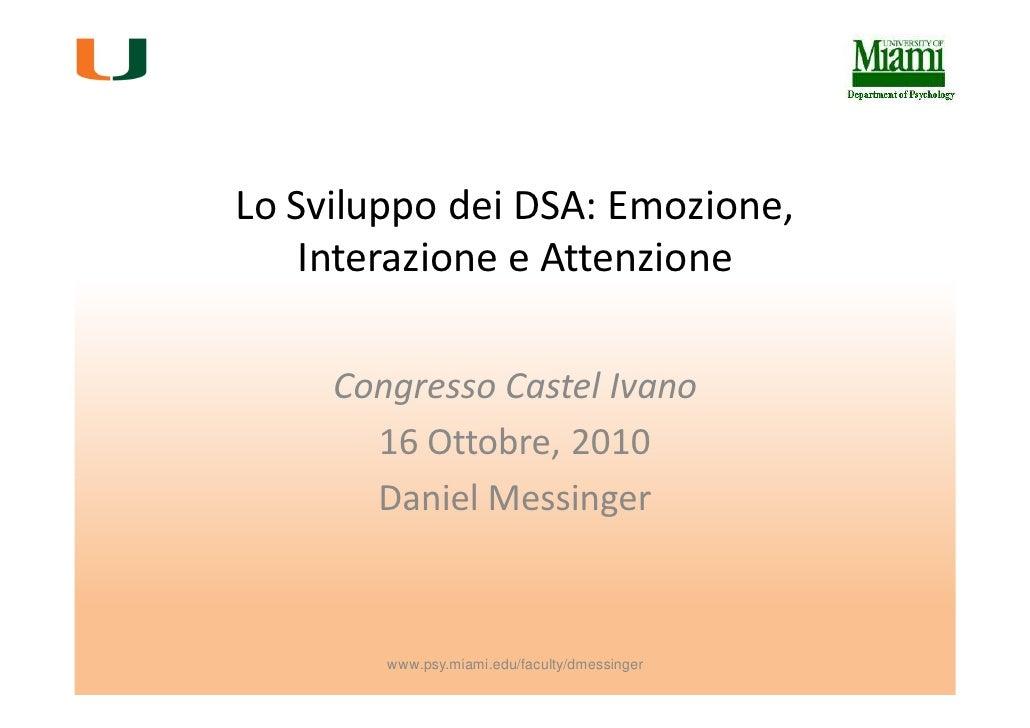 Lo Sviluppo dei DSA: Emozione,    Interazione e Attenzione     Congresso Castel Ivano       16 Ottobre, 2010       Daniel ...