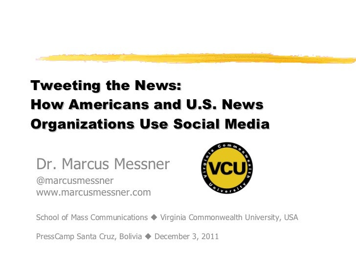 Tweeting the News:  How Americans and U.S. News Organizations Use Social Media  Dr. Marcus Messner @marcusmessner www.marc...