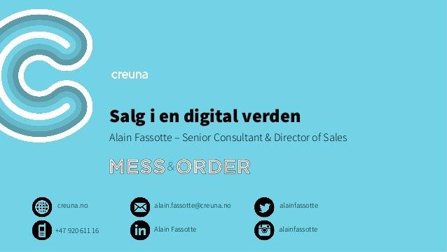 Salg i en digital verden  Alain Fassotte – Senior Consultant & Director of Sales  creuna.no alain.fassotte@creuna.no alain...