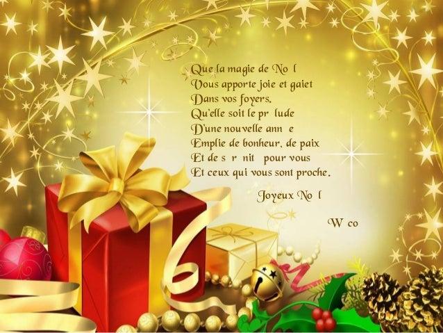 Que la magie de NoëlVous apporte joie et gaietéDans vos foyers.Qu'elle soit le préludeD'une nouvelle annéeEmplie de bonheu...