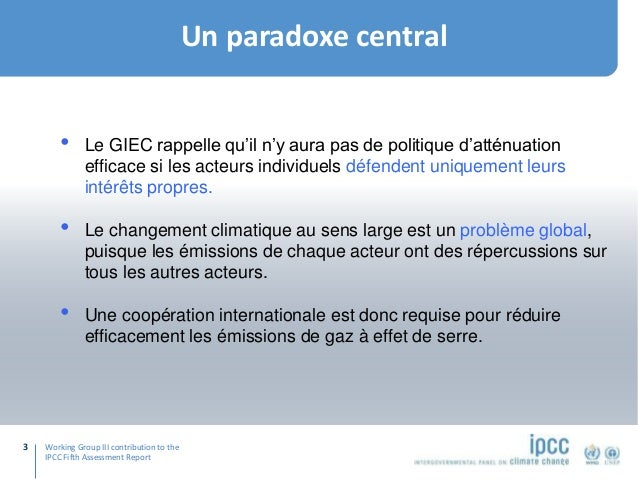 Working Group III contribution to the IPCC Fifth Assessment Report Un paradoxe central 3 • Le GIEC rappelle qu'il n'y aura...