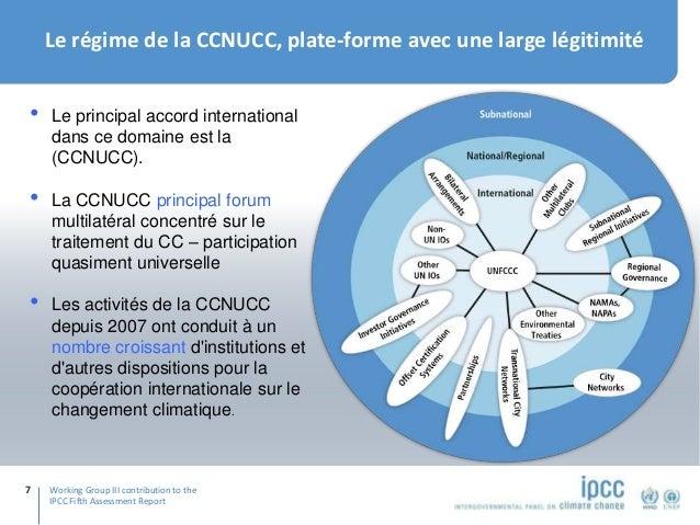 Working Group III contribution to the IPCC Fifth Assessment Report Le régime de la CCNUCC, plate-forme avec une large légi...