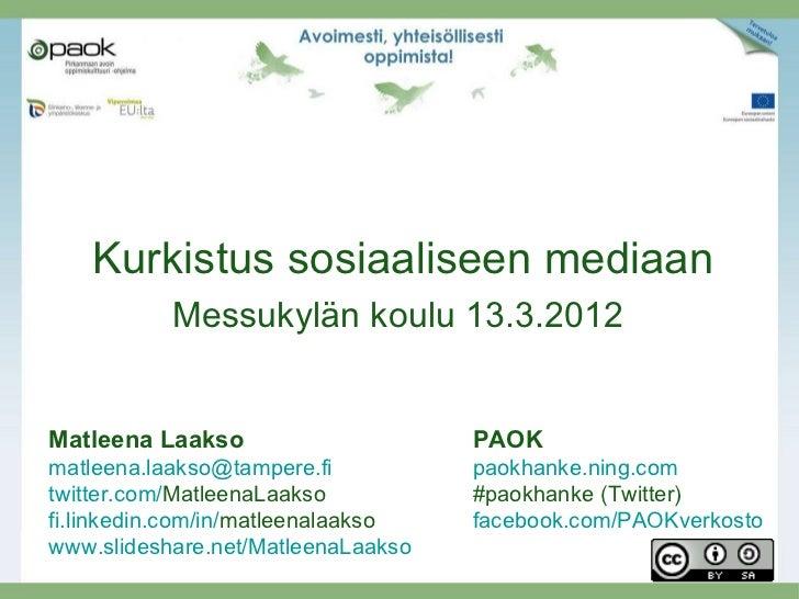 Kurkistus sosiaaliseen mediaan           Messukylän koulu 13.3.2012Matleena Laakso                     PAOKmatleena.laakso...