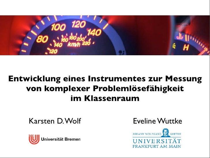 Entwicklung eines Instrumentes zur Messung    von komplexer Problemlösefähigkeit               im Klassenraum      Karsten...