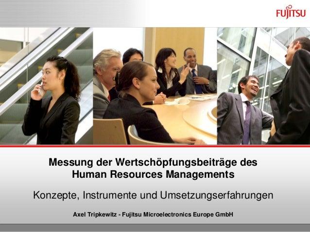 Messung der Wertschöpfungsbeiträge des Human Resources Managements Konzepte, Instrumente und Umsetzungserfahrungen Axel Tr...
