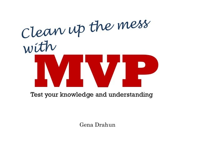 MVP Clean up the mess with Test your knowledge and understanding Gena Drahun