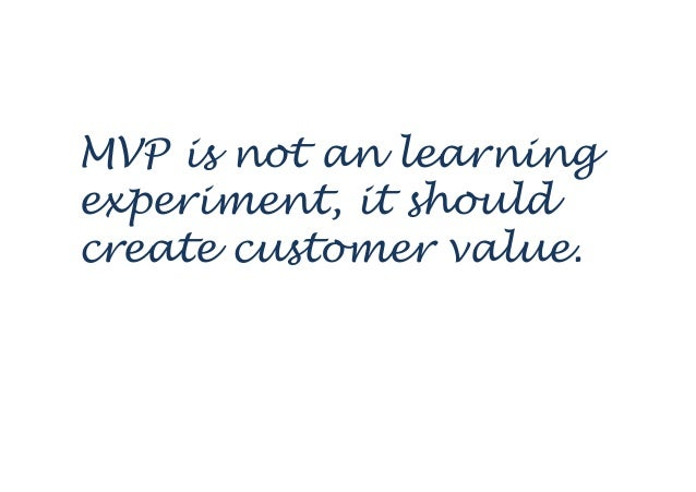 The minimum viable product is that product which has just those features and no more that allows you to ship a product tha...