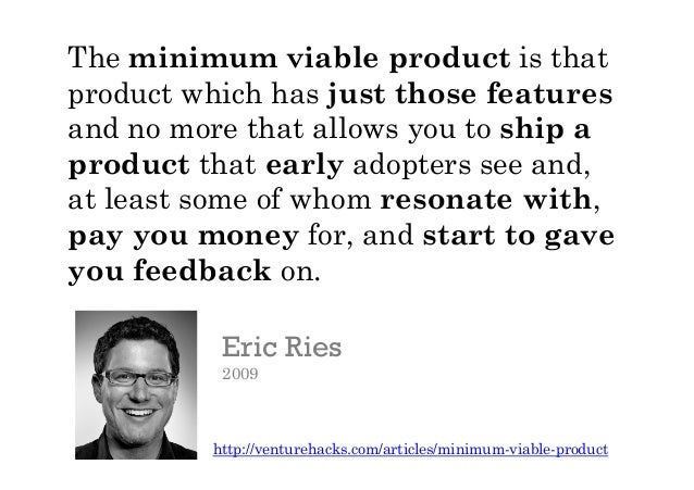 """.   Ash Maurya Author of """"Running Lean"""" and creator of """"Lean Canvas"""" http://leanstack.com/minimum-viable-product// Minim..."""