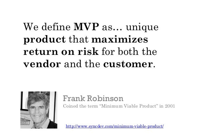 """.   Frank Robinson, Coined the term """"Minimum Viable Product"""" in 2001 http://www.syncdev.com/minimum- viable-product/ * H..."""