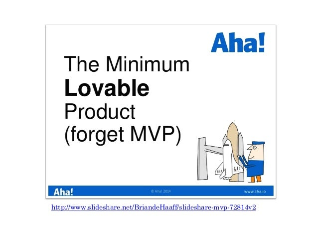 http://www.slideshare.net/spookstudio/the-minimum-loveable-product-31984451