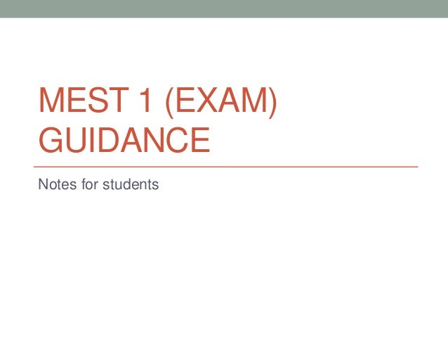 MEST 1 (EXAM) GUIDANCE Notes for students