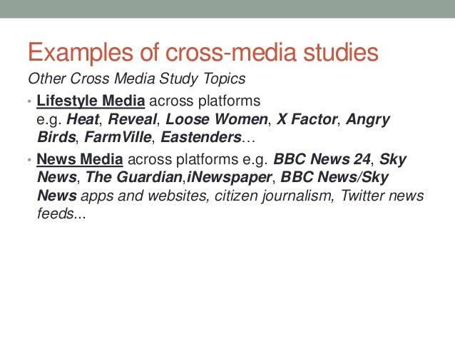 Examples of cross-media studies Other Cross Media Study Topics • Lifestyle Media across platforms e.g. Heat, Reveal, Loose...