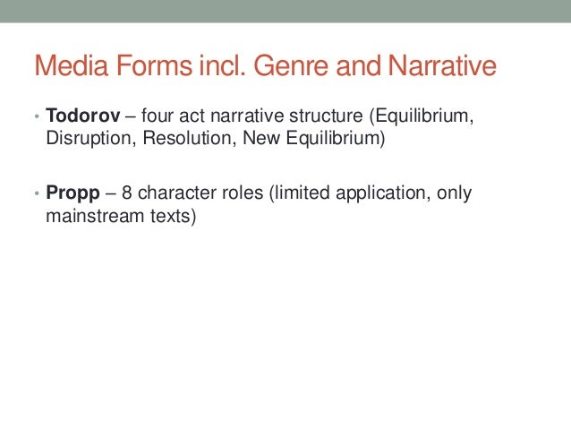 Media Forms incl. Genre and Narrative • Todorov – four act narrative structure (Equilibrium,  Disruption, Resolution, New ...